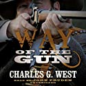 Way of the Gun Audiobook by Charles G. West Narrated by John Pruden