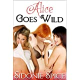 Alice Goes Wild - Lesbian Menage Erotica (Girlfriends Next Door)by Sidonie Spice