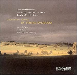 Svoboda: Orchestral Works- Overture of the Season / Concerto for Marimba and Orchestra / Symphony No. 1 (of Nature)