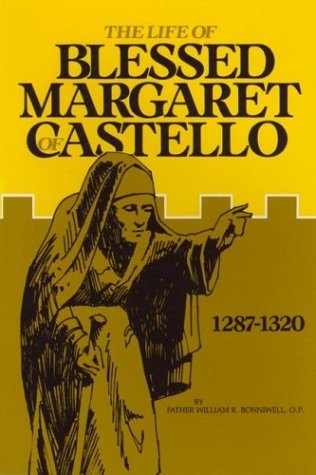 The Life of Blessed Margaret of Castello, 1287-1320, Father William Bonniwell.