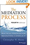 The Mediation Process: Practical Stra...