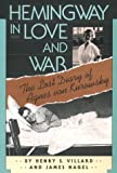 Hemingway In Love And War: The Lost Diary of Agnes von Kurowsky, Her Letters, and Correspondence of Ernest Hemingway