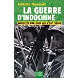 La guerre d&#39;Indochine raconte par ceux qui l&#39;ont vcuepar Amde Thvenet