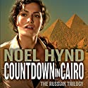 Countdown in Cairo: The Russian Trilogy, Book 3 Audiobook by Noel Hynd Narrated by Dick Hill