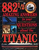 img - for 882 1/2 Amazing Answers to Your Questions About the Titanic by Brewster, Hugh, Coulter, Laurie (1999) Paperback book / textbook / text book