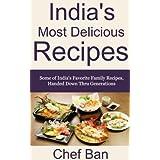 India's Most Delicious Recipes (Chef Ban's International Recipe Series Book 3) ~ Chef Ban