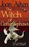 The Witch of Clatteringshaws (Wolves of Willoughby Chase)