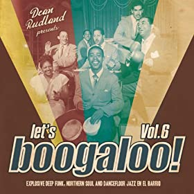 Let's Boogaloo, Vol. 6: Explosive Deep Funk, Northern Soul & Dancefloor Jazz En El Barrio