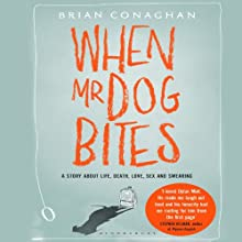 When Mr. Dog Bites (       UNABRIDGED) by Brian Conaghan Narrated by Julian Elfer