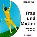 Frau & Mutter: Ein solidarischer Essay aus der Perspektive eines Mannes | Jesper Juul