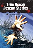img - for True Ocean Rescue Stories (True Rescue Stories) book / textbook / text book