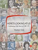 Here's Looking at Us: Celebrating 50 Years of CBC TV (0771022514) by Cole, Stephen