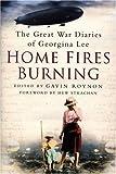 Home Fires Burning: The Great War Diaries of Georgina Lee, 1914-1919 (0750943866) by Roynon, Gavin