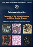 WHO Classification of Tumours: Pathology and Genetics of Tumours of the Urinary System and Male Genital Organs (IARC WHO Classification of Tumours)