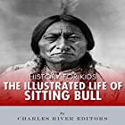History for Kids: The Illustrated Life of Sitting Bull Hörbuch von  Charles River Editors Gesprochen von: Tracey Norman