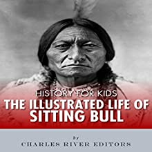 History for Kids: The Illustrated Life of Sitting Bull Audiobook by  Charles River Editors Narrated by Tracey Norman