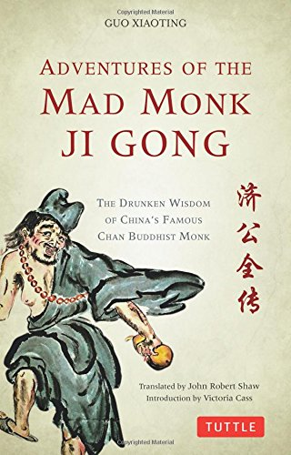 Adventures of the Mad Monk Ji Gong: The Drunken Wisdom of China's Famous Chan Buddhist Monk PDF