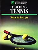 Teaching Tennis: Steps to Success (Steps to Success Activity Series) (0880113197) by Brown, Jim