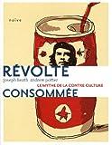 echange, troc Joseph Heath, Andrew Potter - Révolte consommée : Le mythe de la contre-culture
