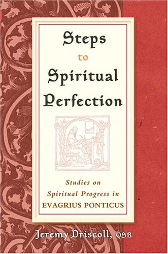 Steps to Spiritual Perfection: Studies on Spiritual Progress in Evagrius Ponticus, JEREMY DRISCOLL