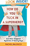 How Do You Tuck In A Superhero?: And...