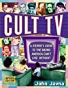 Cult TV : A Viewer's Guide to the Shows America Can't Live Without!
