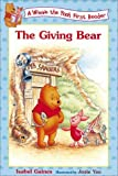 The Giving Bear (Winnie the Pooh First Readers)