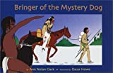 Bringer of the Mystery Dog: A Story of a Young Boy, Who in His Quest for Bravery Brought the First Horse to His People, the Antelope Band, a Plains Indian Tribe, About the Year 1