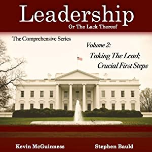 Taking the Lead: Crucial First Steps, Volume 2: Leadership, or the Lack Thereof: The Comprehensive Series | [Kevin McGuinness, Stephen Bauld]