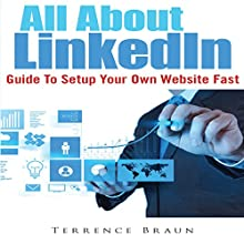 All About LinkedIn: Guide to Setup Your Own Website Fast (       UNABRIDGED) by Terrence Braun Narrated by Alex Rehder