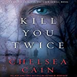 Kill You Twice: Archie Sheridan & Gretchen Lowell, Book 5   Chelsea Cain