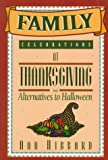 Family Celebrations at Thanksgiving: And Alternatives to Halloween