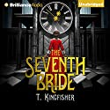 The Seventh Bride (       UNABRIDGED) by T. Kingfisher Narrated by Kaylin Heath