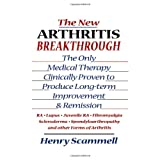 The New Arthritis Breakthrough: The Only Medical Therapy Clinically Proven to Produce Long-term Improvement and Remission of RA, Lupus, Juvenile RS, ... & Other Inflammatory Forms of Arthritis ~ Henry Scammell