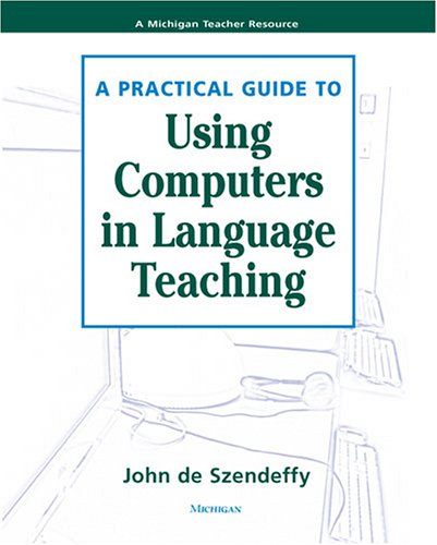 A Practical Guide to Using Computers in Language Teaching