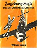 Augsburg Eagle: The Story of the Messerschmitt 109 (0356038157) by William Green