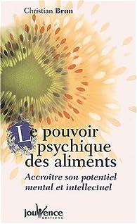 Le pouvoir psychique des aliments par Christian Brun