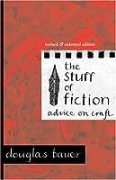 The Stuff of Fiction: Advice on Craft