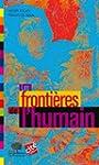 Les fronti�res de l'humain