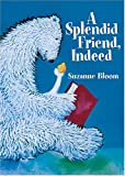 Image of A Splendid Friend, Indeed (Theodor Seuss Geisel Honor Book (Awards))