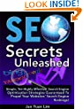 SEO Secrets Unleashed: Simple, Yet Highly Effective, Search Engine Optimization Strategies Guaranteed To Propel Your Websites' Search Engine Rankings!
