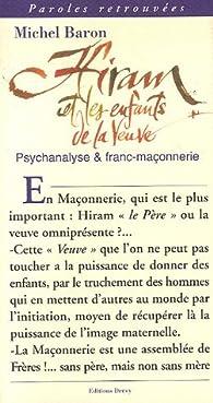 Hiram et les enfants de la veuve : (Psychanalyse et Franc-Ma�onnerie) par Michel Baron (II)