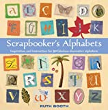Scrapbooker's Alphabets: Inspiration and Instruction for 50 Fabulous Decorative Alphabets