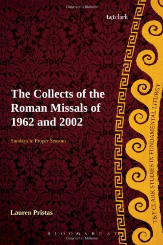 The Collects of the Roman Missals: A Comparative Study of the Sundays in Proper Seasons Before and After the Second Vatican Council (T&T Clark Studies in Fundamental Liturgy)