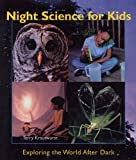 Night Science for Kids: Exploring the World After Dark (1579906702) by Krautwurst, Terry