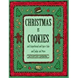 Christmas Is Cookies: And Gingerbread and Spice Cake and Fudge and More (Everyday Cookbooks) ~ Time Life Books