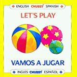 Lets Play/Vamos a Jugar: Chubby Board Books in English and Spanish (Spanish and English Edition)
