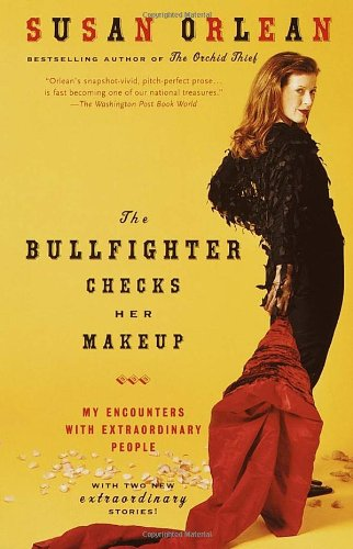 The Bullfighter Checks Her Makeup: My Encounters with...