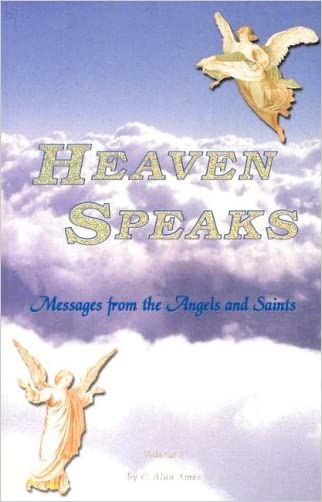 Heaven Speaks: Messages from Angels and Saints, Volume 1