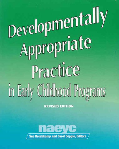 Developmentally Appropriate Practice in Early Childhood Programs (N.A.E.Y.C. Series #234)